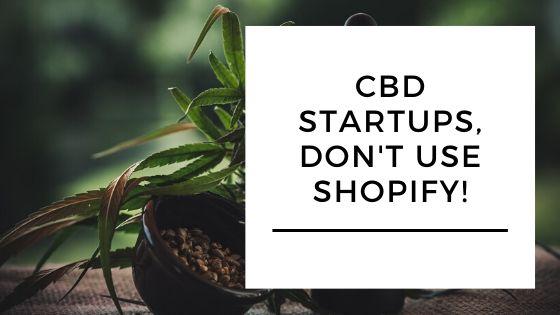 CBD Startups, Don't use Shopify!